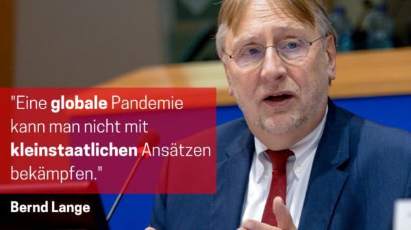 """Ein Foto von Bernd Lange mit dem Zitat """"Eine globale Pandemie kann man nicht mit kleinstaatlichen Ansätzen bekämpfen"""""""